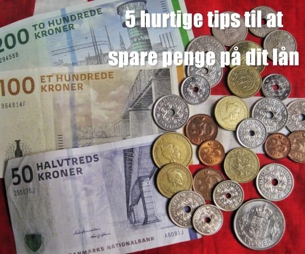 5 hurtige tips til at spare penge på dit lån