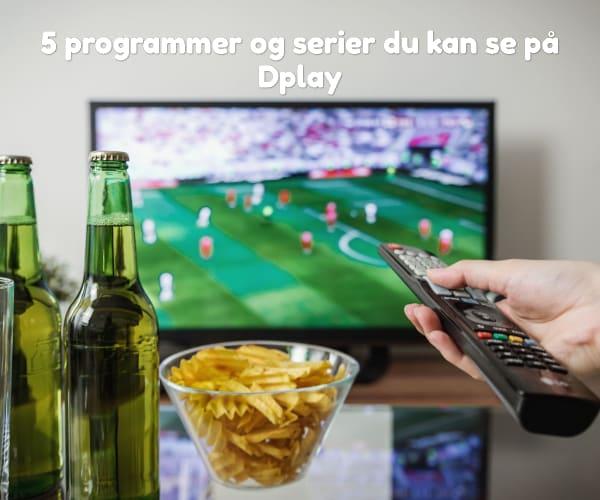 5 programmer og serier du kan se på Dplay