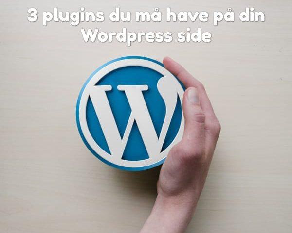 3 plugins du må have på din WordPress side