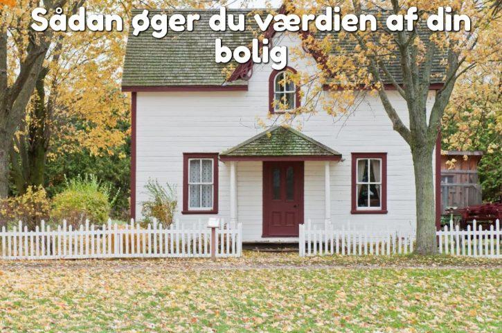 Sådan øger du værdien af din bolig